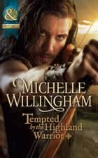 Tempted by the Highland Warrior (Mills & Boon Historical) (The MacKinloch Clan, Book 3) ebook by Michelle Willingham