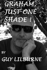 Graham, Just One Shade ebook by Guy Lilburne