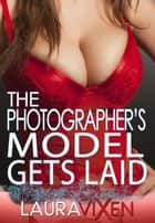 The Photographer's Model Gets Laid ebook by Laura Vixen