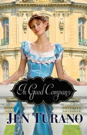 In Good Company (A Class of Their Own Book #2) ebook by Jen Turano