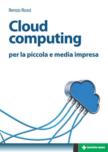 Cloud computing - per la piccola e media impresa ebook by Renzo Rossi