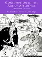 Consumption in the Age of Affluence - The World of Food ebook by Ben Fine, Michael Heasman, Judith Wright