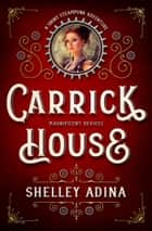 Carrick House - A short steampunk adventure ebook by Shelley Adina