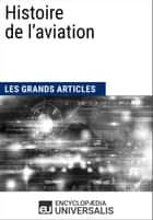Histoire de l'aviation - Les Grands Articles d'Universalis ebook by Encyclopædia Universalis