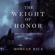 The Weight of Honor (Kings and Sorcerers--Book 3) audiobook by Morgan Rice