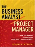 The Business Analyst / Project Manager ebook by Robert K. Wysocki