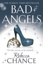 Bad Angels ebook by Rebecca Chance