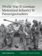 World War II German Motorized Infantry & Panzergrenadiers ebook by Nigel Thomas, Johnny Shumate