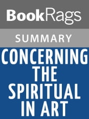 Concerning the Spiritual in Art by Wassily Kandinsky Summary & Study Guide ebook by BookRags