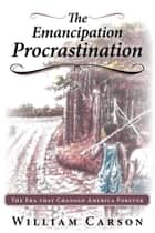 The Emancipation Procrastination ebook by William Carson