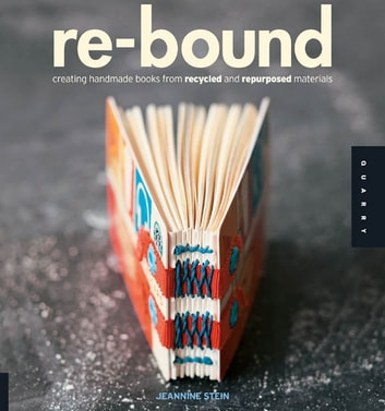 Re-Bound - Creating Handmade Books from Recycled and Repurposed Materials ebook by Jeannine Stein