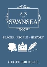 A-Z of Swansea - Places-People-History ebook by Geoff Brookes