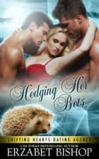 Hedging Her Bets - Shifting Hearts Dating Agency, #1 ebook by Erzabet Bishop