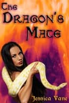 The Dragon's Mate, Monster Sex Erotica - Adult Material: Monster Erotica ebook by Jessica Vane