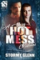 A Very Hot Mess Christmas ebook by Stormy Glenn