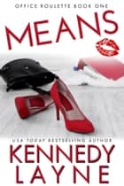 Means (Office Roulette, Book One) ebook by Kennedy Layne