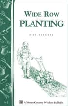Wide Row Planting ebook by Dick Raymond