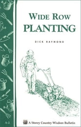 Wide Row Planting - Storey's Country Wisdom Bulletin A-02 ebook by Dick Raymond