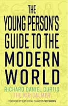The Young Person's Guide to the Modern World ebook by Richard Daniel Curtis