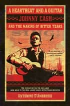 A Heartbeat and a Guitar - Johnny Cash and the Making of Bitter Tears ebook by Antonino D'Ambrosio
