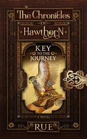 Key to the Journey (The Chronicles of Hawthorn, Book 2) ebook by Rue
