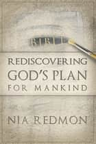 Rediscovering God's Plan for Mankind ebook by Nia Redmon