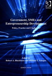 Government, SMEs and Entrepreneurship Development - Policy, Practice and Challenges ebook by Professor Robert A Blackburn,Dr Michael T Schaper