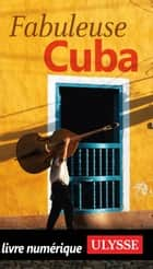 Fabuleuse Cuba ebook by Collectif Ulysse