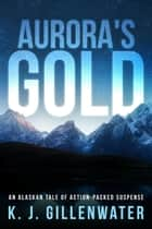 Aurora's Gold ebook by K. J. Gillenwater
