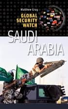 Global Security Watch—Saudi Arabia ebook by Matthew Gray