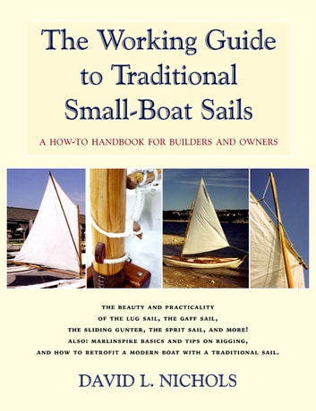 The Working Guide to Traditional Small-Boat Sails - A How-To Handbooks for Owners and Builders ebook by David L. Nichols