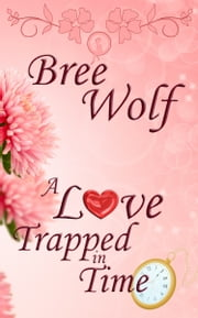 A Love Trapped in Time ebook by Bree Wolf