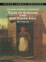 Tales of Conjure and The Color Line - 10 Stories ebook by Charles Waddell Chesnutt