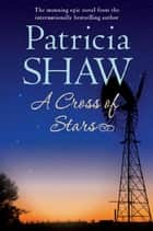 A Cross of Stars - An epic Australian saga of love and betrayal eBook by Patricia Shaw