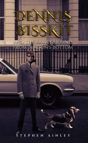 Dennis Bisskit and the Basset Hound from Beacon's Bottom ebook by Stephen Ainley