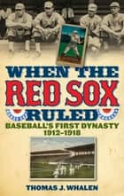 When the Red Sox Ruled ebook by Thomas J. Whalen