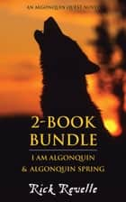 Algonquin Quest 2-Book Bundle - I Am Algonquin / Algonquin Spring ebook by Rick Revelle