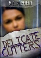 Delicate Cutters ebook by M.E. Purfield