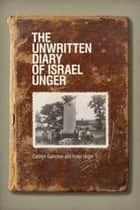 The Unwritten Diary of Israel Unger ebook by Carolyn Gammon, Israel Unger