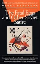 The Fatal Eggs and Other Soviet Satire ebook by Mirra Ginsburg