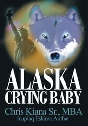 Alaska Crying Baby ebook by Chris Kiana Sr