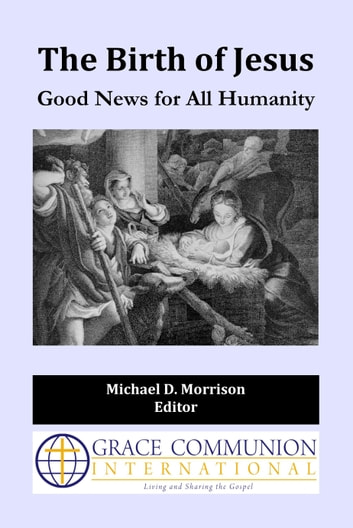 The Birth of Jesus: Good News for All Humanity ebook by Michael D. Morrison