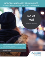 Modern Languages Study Guides: No et moi - Literature Study Guide for AS/A-level French ebook by Karine Harrington