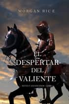 El Despertar Del Valiente (Reyes Y Hechiceros—Libro 2) ebook by Morgan Rice