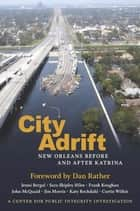 City Adrift - New Orleans Before and After Katrina ebook by Center for Public Integrity, Dan Rather, Jenni Bergal,...