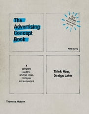 The Advertising Concept Book - Think Now, Design Later ebook by Pete Barry