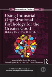 Using Industrial-Organizational Psychology for the Greater Good - Helping Those Who Help Others ebook by Julie B. Olson-Buchanan,Laura L. Koppes Bryan,Lori Foster Thompson
