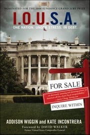 I.O.U.S.A - One Nation. Under Stress. In Debt ebook by Addison Wiggin,Kate Incontrera,David Walker