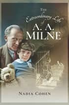 The Extraordinary Life of A. A. Milne ebook by Nadia Cohen
