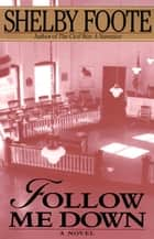Follow Me Down ebook by Shelby Foote